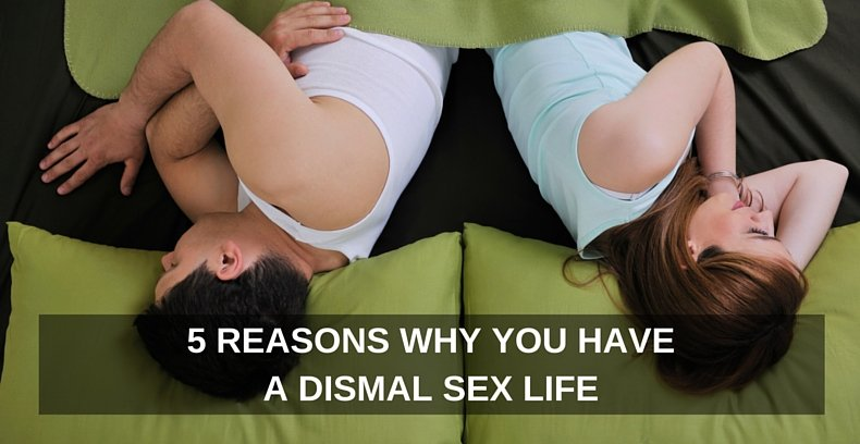 5 Reasons Why You Have a Dismal Sex Life