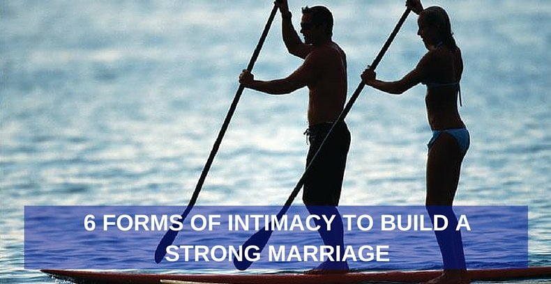 6 Forms of Intimacy to Build a Strong Marriage