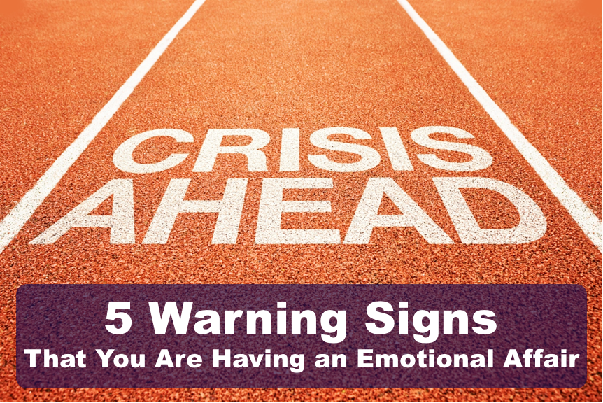 5 WARNING SIGNS THAT YOU ARE HAVING AN EMOTIONAL AFFAIR
