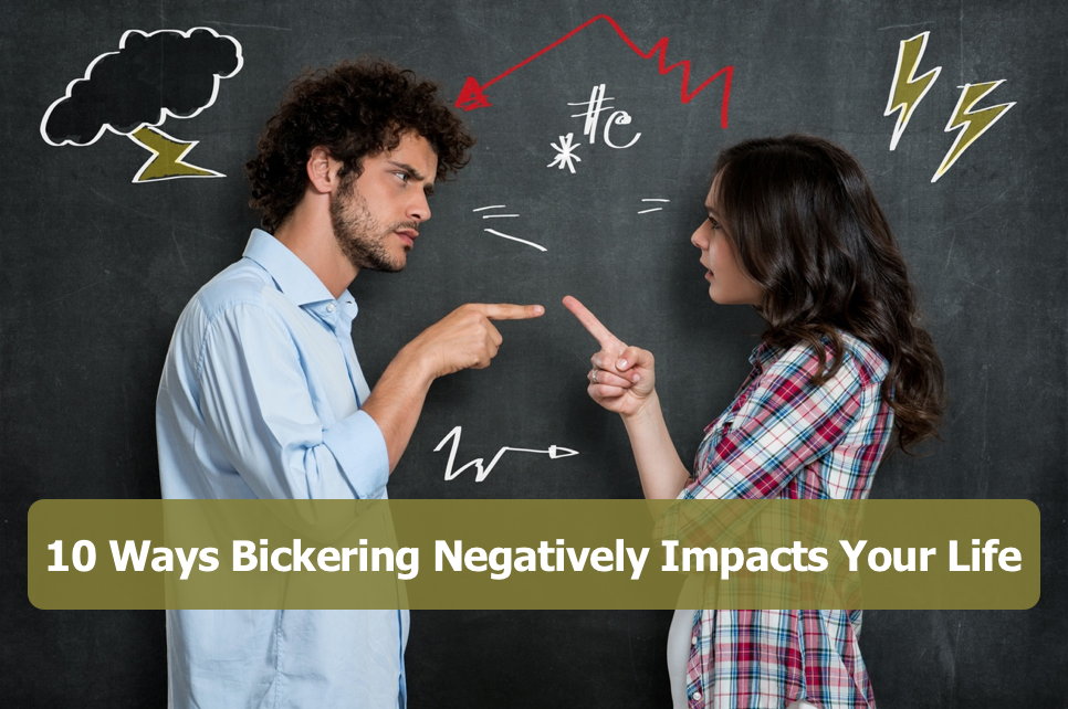 10 Ways Bickering Negatively Impacts Your Life