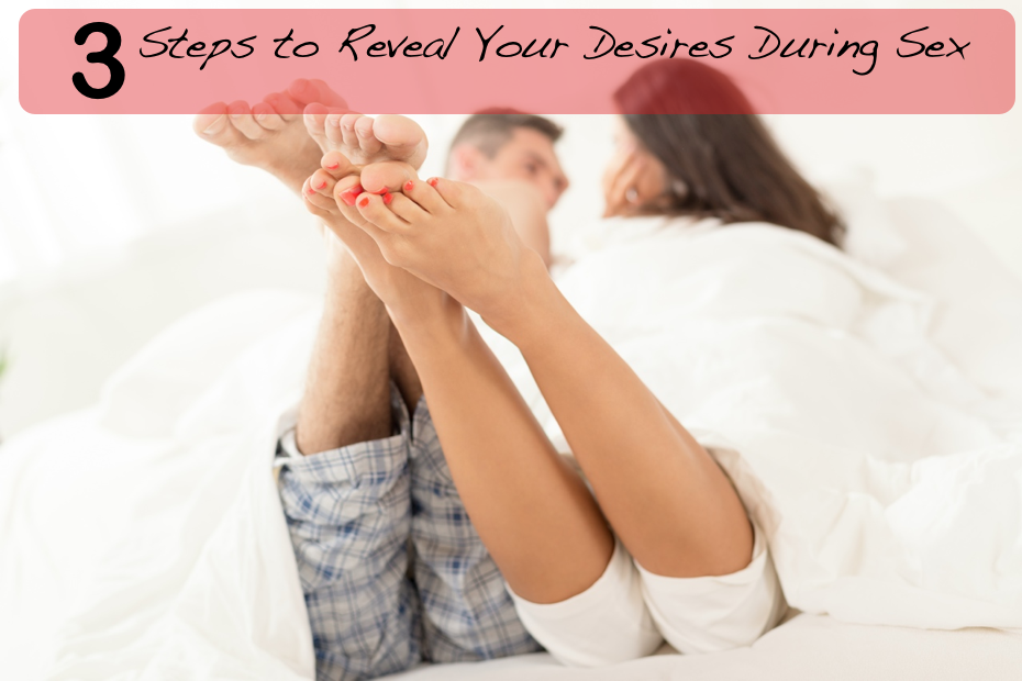 3 Steps to Reveal Your Desires During Sex