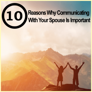 10 Reasons Why Communication With Your Spouse Is Important