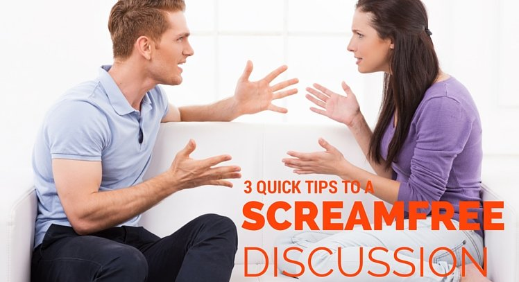 3 QUICKTips to aScreamfreeDiscussionin 15 Minutesor Less