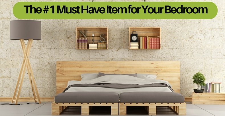 The #1 Must Have Item for Your Bedroom