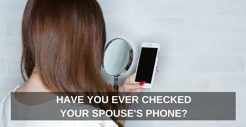 Have You Ever Checked Your Spouse's Phone-