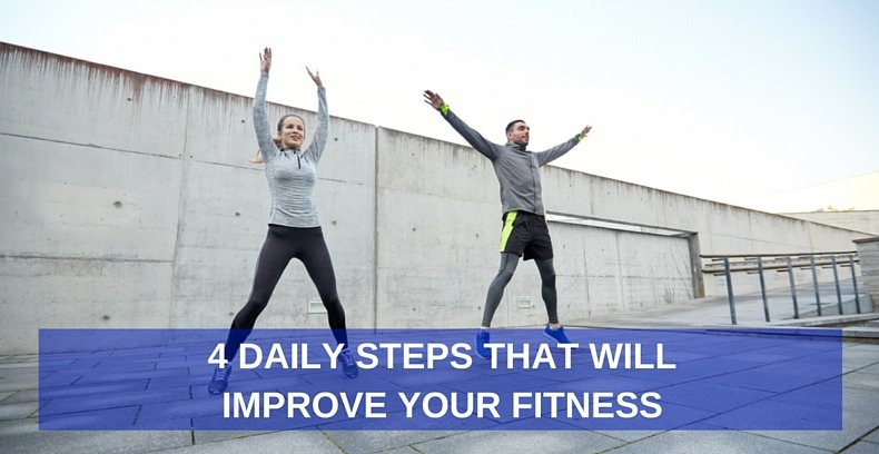 4 Daily Steps That Will Improve Your Fitness