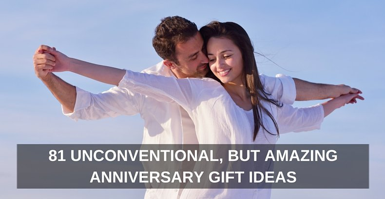 81 Unconventional, But Amazing Anniversary Gift Ideas