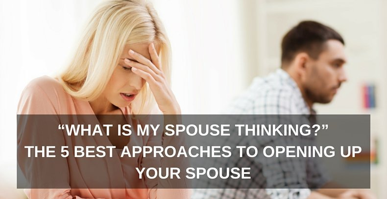 The 5 Best Approaches To Opening Up Your Spouse