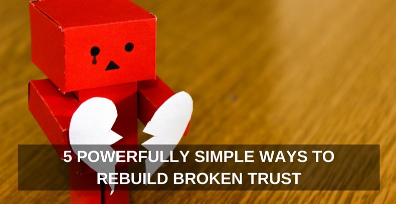 5 Powerfully Simple Ways To Rebuild Broken Trust